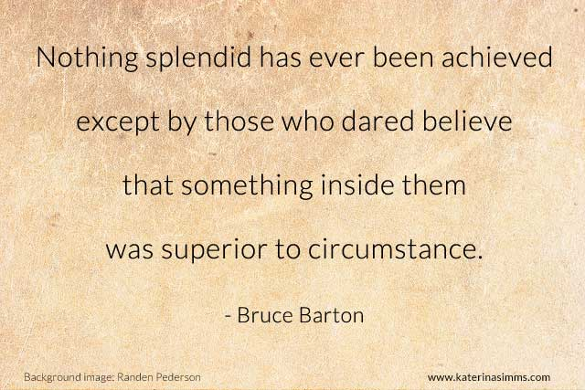 "Bruce Barton quote ""nothing splendid ever happened..."""